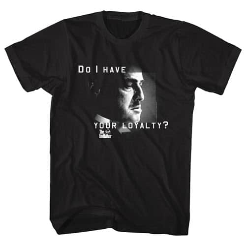 The Godfather's Do I Have Your Loyalty Tall Graphic Shirt